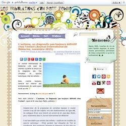 Les Tribulations d'un Petit Zèbre » L'autisme, un diagnostic pas toujours définitif chez l'enfant (Journal International de Médecine, novembre 2015)