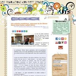 Ces enfants mystérieux, interview du Dr Olivier Revol (Sud-Ouest, juillet 2014)