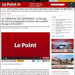 AU TRIBUNAL DE L'INTERNET ! Le blocage des sites de propagande terroriste sans contrôle du juge est-il justifié ?