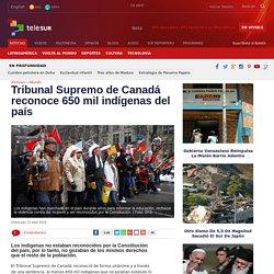 Tribunal Supremo de Canadá reconoce 650 mil indígenas del país