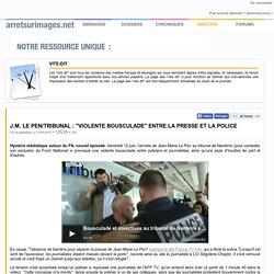 """J.M. Le Pen/tribunal : """"violente bousculade"""" entre la presse et la police"""