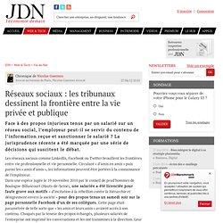 Réseaux sociaux : les tribunaux dessinent la frontière entre la vie privée et publique par Nicolas Guerrero - Chronique e-Business