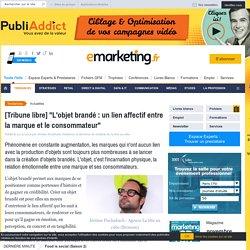 """[Tribune libre] """"L'objet brandé : un lien affectif entre la marque et le consommateur"""""""