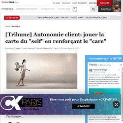 """[Tribune] Autonomie client: jouer la carte du """"self"""" en renforçant le """"care"""""""
