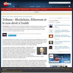 Tribune : Blockchain, Ethereum et le non-droit à l'oubli - ZDNet