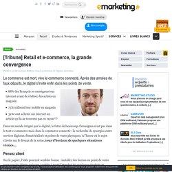 [Tribune] Retail et e-commerce, la grande convergence