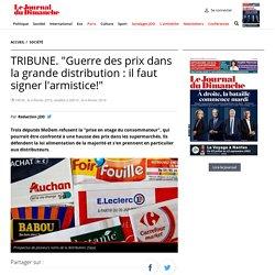 """TRIBUNE. """"Guerre des prix dans la grande distribution : il faut signer l'armistice!"""""""