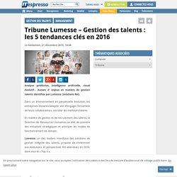 Tribune Lumesse - Gestion des talents : les 5 tendances clés en 2016