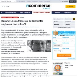 [Tribune] Le ship-from-store ou comment le magasin devient entrepôt