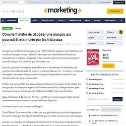 Comment éviter de déposer une marque qui pourrait être annulée par les tribunaux - Vanessa Bouchara, spécialiste en droit de la propriété intellectuelle - CABINET BOUCHARA & Avocats - , Juridique, Stratégie de marque