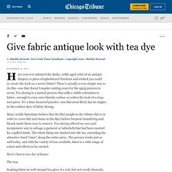 Give fabric antique look with tea dye - tribunedigital-chicagotribune