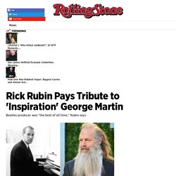 Rick Rubin Pays Tribute to 'Inspiration' George Martin - Rolling Stone