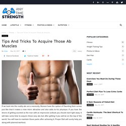 Tips And Tricks To Acquire Those Ab Muscles