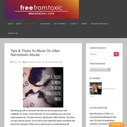 Tips & Tricks To Move On After Narcissistic Abuse - Free From Toxic