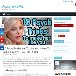 10 Tricks To Get Her To Like You - How To Make a Girl ATTRACTED To You - PracticalPie
