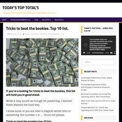 Top 10 list of tricks to beat the bookie - Today's Top Totals