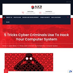 5 Tricks Cyber Criminals Use To Hack Your Computer System