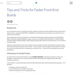 Tips and Tricks for Faster Front-End Builds