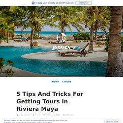 5 Tips And Tricks For Getting Tours In Riviera Maya