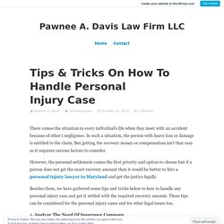 Tips & Tricks On How To Handle Personal Injury Case