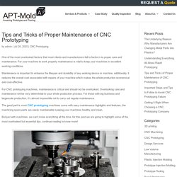 Tips and Tricks of Proper Maintenance of CNC Prototyping