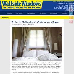 Tricks for Making Small Windows Look Bigger - Wallside Windows