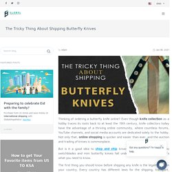 The Tricky Thing About Shipping Butterfly Knives