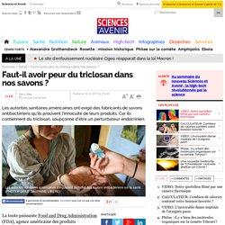 Faut-il avoir peur du triclosan dans nos savons ? - 18 décembre 2013