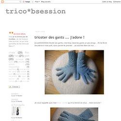 tricoter des gants ... j'adore !