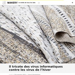Il tricote des virus informatiques contre les virus de l'hiver
