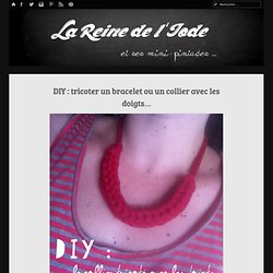 DIY : tricoter un bracelet ou un collier avec les doigts... - La Reine de l'iode et ses mini-pintades
