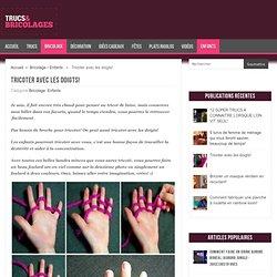 Tricoter avec les doigts! - Trucs et Bricolages