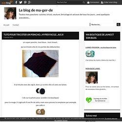 TUTO POUR TRICOTER UN PONCHO...HYPER FACILE...AIG 8 - Le blog de ma-ger-de