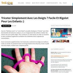 Tricoter simplement avec les doigts ? Facile et rigolot pour les enfants :) ~ Balaine