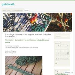 Tricot facile – Gants tricotés au point mousse à 2 aiguilles pour adultes – patchcath