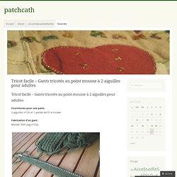 Tricot facile – Gants tricotés au point mousse à 2 aiguilles pour adultes