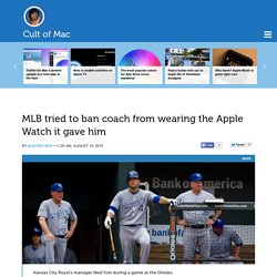 MLB tried to ban coach from wearing the Apple Watch it gave him