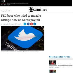 FEC boss who tried to muzzle Drudge now on Soros payroll