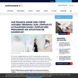 Air France signe son 11ème accord triennal sur l'emploi et le maintien dans l'emploi des personnes en situation de handicap.