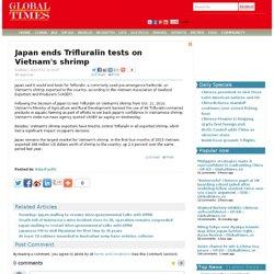XINHUA 22/05/13 Japan ends Trifluralin tests on Vietnam's shrimp