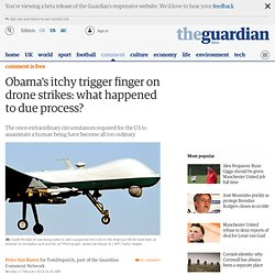 Obama's itchy trigger finger on drone strikes: what happened to due process?