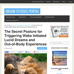 The Secret Posture for Triggering Wake Initiated Lucid Dreams and Out-of-Body Experiences