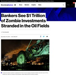 Bankers See $1 Trillion of Zombie Investments Stranded in the Oil Fields