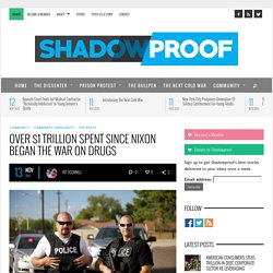 Over $1 Trillion Spent Since Nixon Began The War On Drugs - Shadowproof