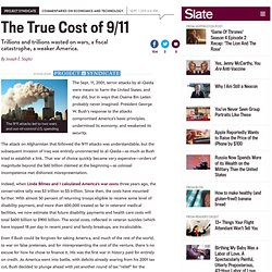 The true cost of 9/11: Trillions and trillions wasted on wars, a fiscal catastrophe, and a weaker America. - By Joseph E. Stiglitz