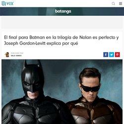 El final para Batman en la trilogía de Nolan es perfecto y Joseph Gordon-Levitt explica por qué - Batanga