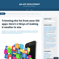 Trimming the fat from your iOS apps: Here's 4 Ways of making it smaller in size