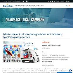 Trinetra reefer truck monitoring solution for Laboratory specimen pickup service