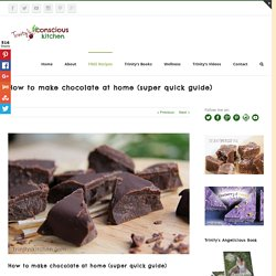 Trinity's Conscious Kitchen - How to make chocolate at home (super quick guide)