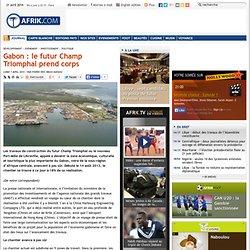 Gabon : le futur Champ Triomphal prend corps